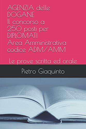 AGENZIA delle DOGANE Il concorso a 250 posti per DIPLOMATI Area Amministrativa codice ADM/AMM: Le prove scritta ed orale