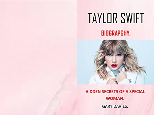 TAYLOR SWIFT : BIOGRAPHY AND HIDDEN SECRETS OF A SPECIAL WOMAN (English Edition)