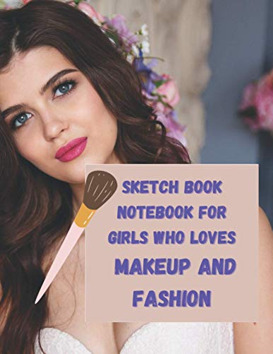 sketch book notebook for girls who loves makeup and fashion: 8,5*11 21,5*9*27,94 cm makeup fashion notebook girl designe in matte cover