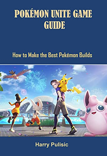 POKÉMON UNITE GAME GUIDE: HOW TO MAKE THE BEST POKÉMON BUILDS (English Edition)