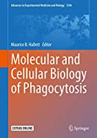 Molecular and Cellular Biology of Phagocytosis (Advances in Experimental Medicine and Biology (1246))