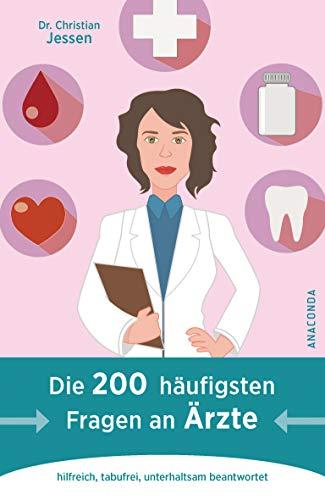 Die 200 häufigsten Fragen an Ärzte: hilfreich, tabufrei, unterhaltsam beantwortet