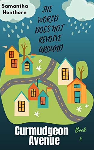 The World Does Not Revolve Around Curmudgeon Avenue: : Curmudgeon Avenue #5 by [Samantha Henthorn]