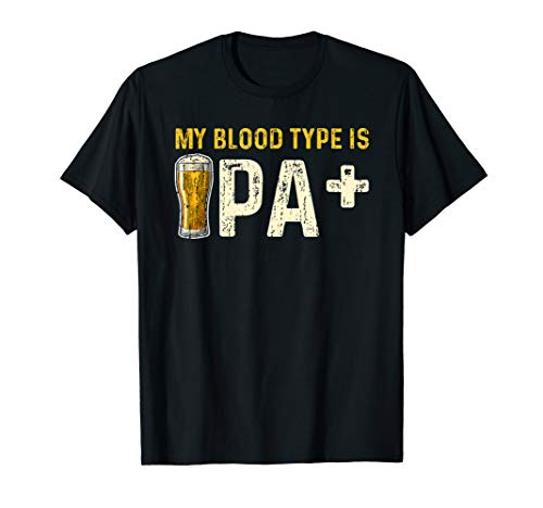 My Blood Type Is IPA+ Shirt IPA Positive Beer Drinking Gift
