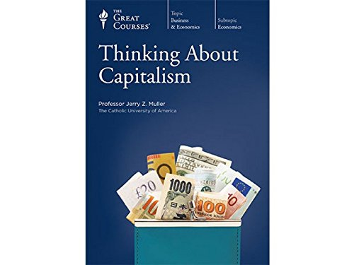 Thinking About Capitalism (The Great Courses, No. 5665)