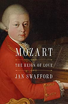 Mozart: The Reign of Love by [Jan Swafford]