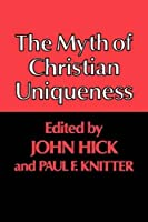 The Myth of Christian Uniqueness by Paul F. Knitter(2012-04-12)