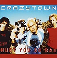 Hurt You So Bad by Crazy Town (2003-04-23)