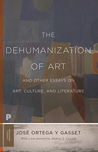 The Dehumanization of Art and Other Essays on Art, Culture, and Literature (Princeton Classics Book 89)