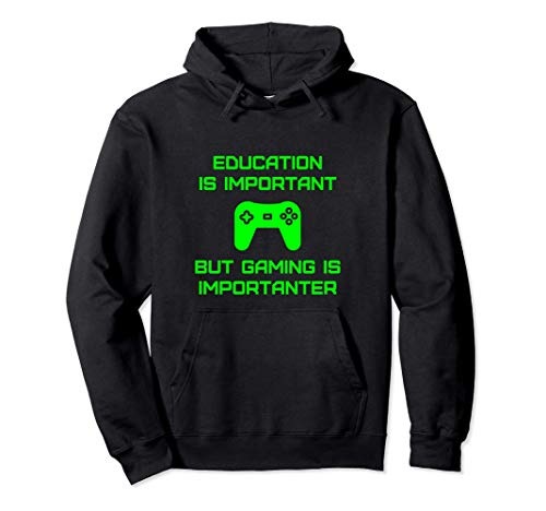 Education Is Important But Gaming Is Importanter Gamer Quote Pullover Hoodie
