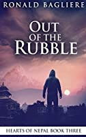 Out Of The Rubble: Large Print Hardcover Edition (Hearts of Nepal)