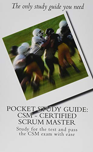 Pocket Study Guide: CSM - Certified Scrum Master: Study for the test and pass the CSM exam with ease