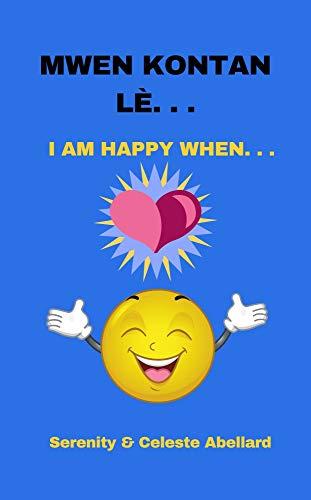 Mwen kontan lè - I am happy when. . . (Creole bilingual book): Creole/English books for kids (Creole -English Easy to read books for kids!) (English Edition)