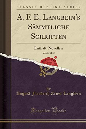 A. F. E. Langbein's Sämmtliche Schriften, Vol. 13 of 13: Enthält: Novellen (Classic Reprint)