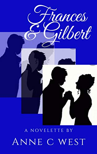Frances & Gilbert (Sweet Historical Romance Novelettes Book 1) by [Anne C. West]