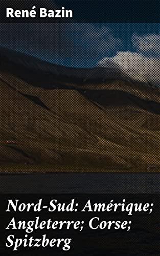 Couverture du livre Nord-Sud: Amérique; Angleterre; Corse; Spitzberg
