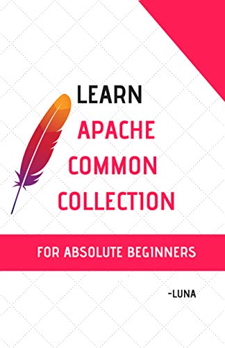 Learn Apache Common Collection for Absolute beginners: Zero to Expert