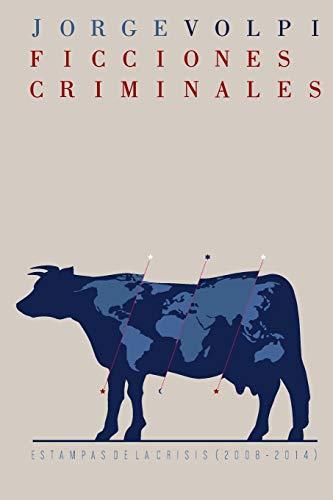 Ficciones criminales: Estampas de la crisis (2008-2014) (Spanish Edition)