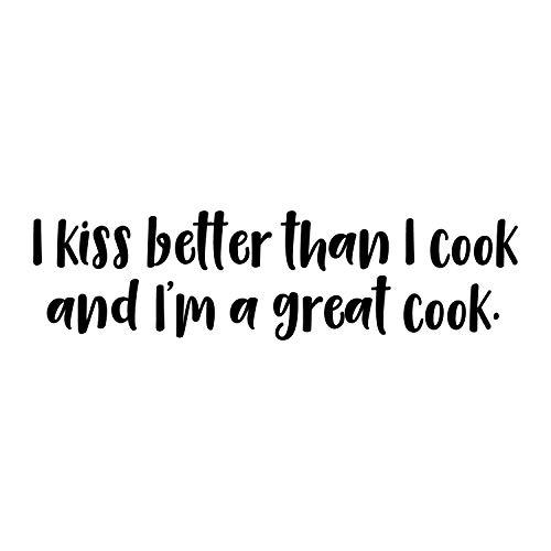 Wandaufkleber aus Vinyl – I Kiss Better Than I Cook and I'm A Great Cook – 20,3 x 76,2 cm – lustiger Aufkleber – witziges selbstklebendes Vinyl für Küche Zuhause Wohnung – lustige lustige Zitate
