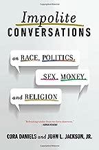 Impolite Conversations: On Race, Politics, Sex, Money, and Religion