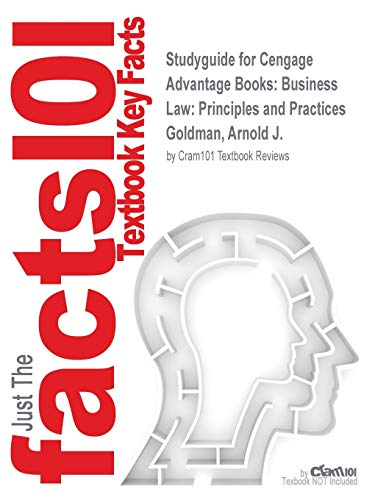 Studyguide for Cengage Advantage Books: Business Law: Principles and Practices by Goldman, Arnold J., ISBN 9781133586562