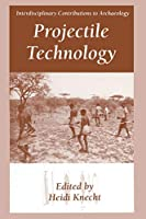 Projectile Technology (Interdisciplinary Contributions to Archaeology)