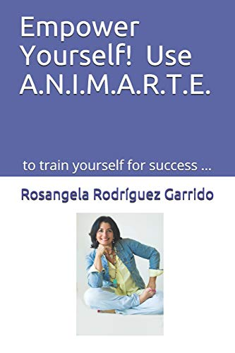 Empower Yourself! Use A.N.I.M.A.R.T.E.: to train yourself for success …