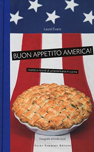 Buon appetito, America! Ricette e ricordi di un'americana in cucina. Nuova ediz.