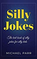 Silly Jokes: The best book of silly jokes for silly kids