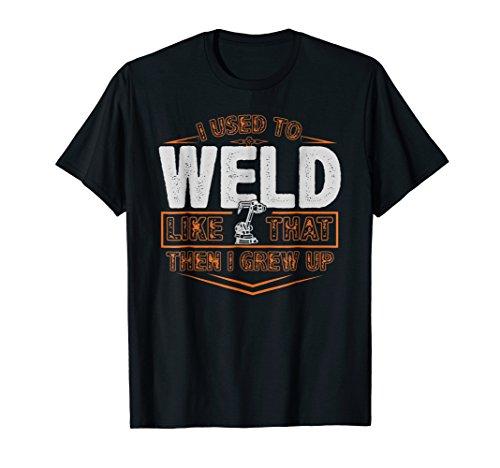 Welder Life Shirt- I Used to Weld Like That- Welder Gift