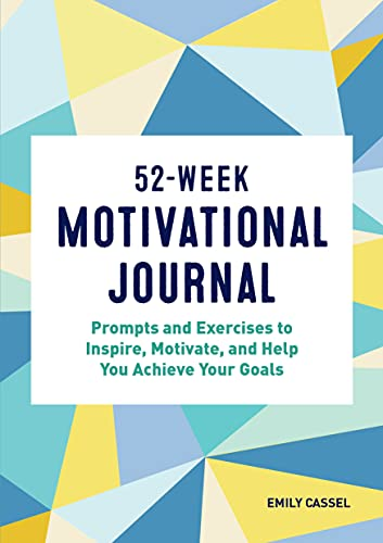 Compare Textbook Prices for 52-Week Motivational Journal: Prompts and Exercises to Inspire, Motivate, and Help You Achieve Your Goals  ISBN 9781648767654 by Cassel, Emily