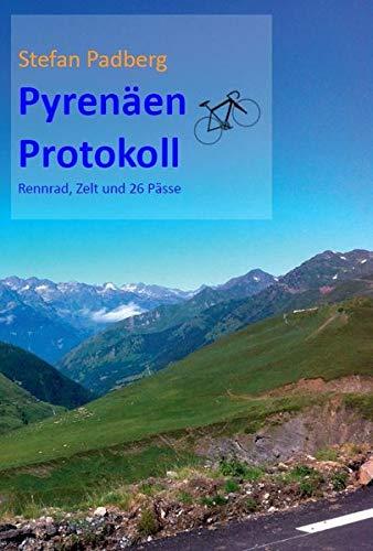 Pyrenäen Protokoll: Rennrad, Zelt und 26 Pässe (Books on Demand im Kid Verlag)