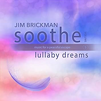 Soothe, Vol. 5: Lullaby Dreams - Music for a Peaceful Escape