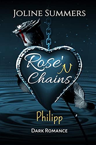 Rose'N Chains - Philipp: Dark Romance (Rose'N Chains-Reihe 3)