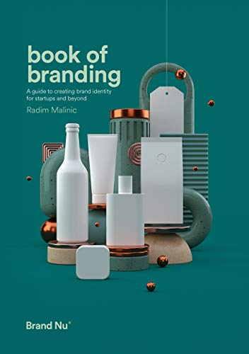 Book Of Branding: A Guide To Creating Brand Identity For Startups And Beyond