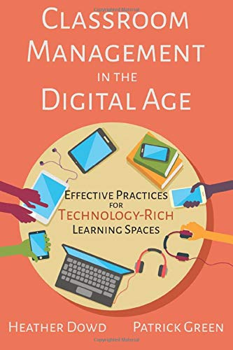 Classroom Management In The Digital Age Effective Practices For Technology Rich Learning Spaces
