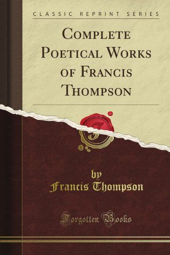 Complete Poetical Works of Francis Thompson (Classic Reprint)