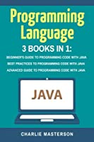 Programming Language: Beginner's Guide + Best Practices + Advanced Guide to Programming Code With Java (Java, Python, Javascript, Code, Programming Language, Programming, Computer Programming)