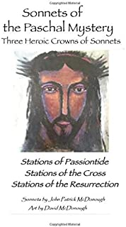 Sonnets of the Paschal Mystery: Three Heroic Crowns of Sonnets: Stations of Passiontide, Stations of the Cross, Stations of the Resurrection