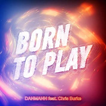 Born to Play (feat. Chris Burke)