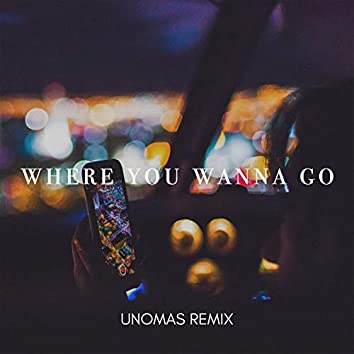 Where You Wanna Go (UNOMAS Remix)