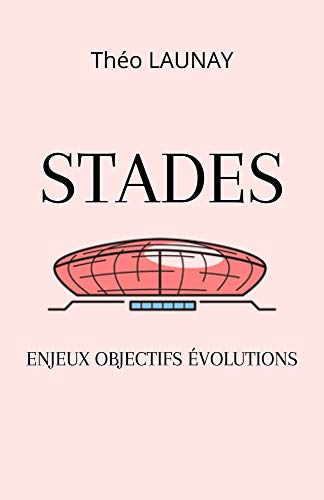 STADES: ENJEUX, OBJECTIFS, EVOLUTIONS (French Edition)