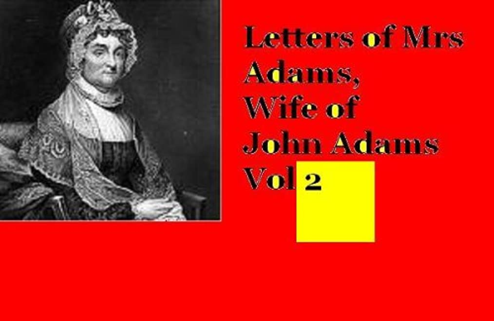 キャビン非公式代替Letters of Mrs Adams, Wife Of John Adams Vol 2 (English Edition)