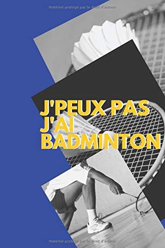 J'peux pas j'ai Badminton: Carnet de notes pour sportif / sportive  passionné(e) | 124 pages lignées | format 15,24 x 22,89 cm