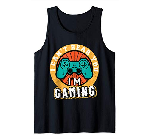 Can't Hear You I'm Gaming Funny Gamer Gifts Video games gift Tank Top