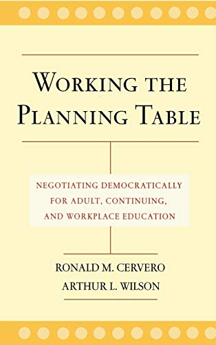 Compare Textbook Prices for Working the Planning Table: Negotiating Democratically for Adult, Continuing and Workplace Education 1 Edition ISBN 9780787962067 by Cervero, Ronald M.,Wilson, Arthur L.