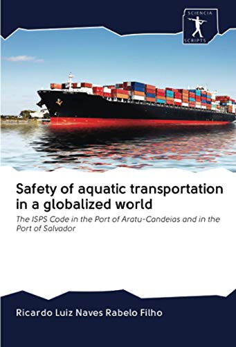 Safety of aquatic transportation in a globalized world: The ISPS Code in...