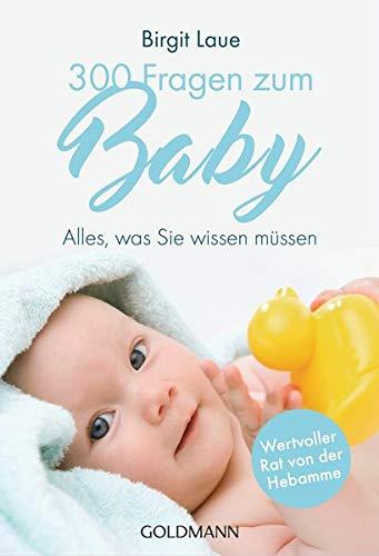 300 Fragen zum Baby: Alles, was Sie wissen müssen - Wertvoller Rat von der Hebamme