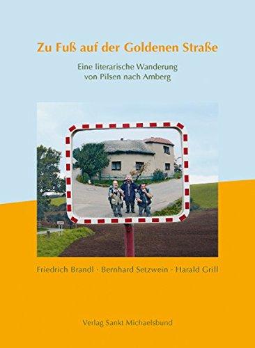 Zu Fuß auf der Goldenen Straße: Eine literarische Wanderung von Pilsen nach Amberg