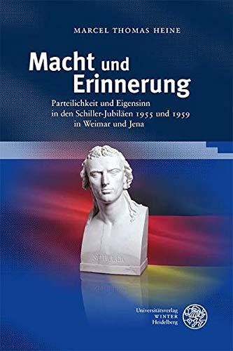 Macht und Erinnerung: Parteilichkeit und Eigensinn in den Schiller-Jubiläen 1955 und 1959 in Weimar und Jena (Ereignis Weimar-Jena. Kultur um 1800: Ästhetische Forschungen)
